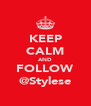 KEEP CALM AND FOLLOW @Stylese - Personalised Poster A4 size