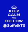 KEEP CALM AND FOLLOW @SuffolkTS - Personalised Poster A4 size