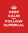 KEEP CALM AND FOLLOW SUPERCAL - Personalised Poster A4 size