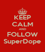 KEEP CALM AND FOLLOW SuperDope - Personalised Poster A4 size