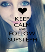 KEEP CALM AND FOLLOW SUPSTEPH - Personalised Poster A4 size
