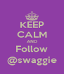 KEEP CALM AND Follow @swaggie - Personalised Poster A4 size