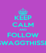 KEEP CALM AND FOLLOW @SWAGGTHISSHIT - Personalised Poster A4 size