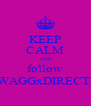 KEEP CALM AND follow @SWAGGxDIRECTION - Personalised Poster A4 size
