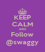 KEEP CALM AND Follow @swaggy - Personalised Poster A4 size