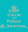 KEEP CALM AND Follow @_Swervee_ - Personalised Poster A4 size
