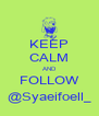 KEEP CALM AND FOLLOW @Syaeifoell_ - Personalised Poster A4 size