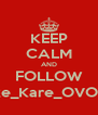 KEEP CALM AND FOLLOW Take_Kare_OVOXO - Personalised Poster A4 size