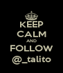 KEEP CALM AND FOLLOW @_talito - Personalised Poster A4 size