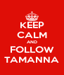 KEEP CALM AND FOLLOW TAMANNA - Personalised Poster A4 size