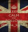 KEEP CALM AND FOLLOW @tasha_kamilia - Personalised Poster A4 size