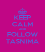 KEEP CALM AND FOLLOW TASNIMA - Personalised Poster A4 size