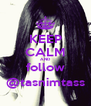 KEEP CALM AND follow @tasnimtass - Personalised Poster A4 size