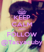 KEEP CALM AND FOLLOW @Tasyacuby - Personalised Poster A4 size