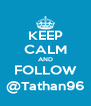 KEEP CALM AND FOLLOW @Tathan96 - Personalised Poster A4 size