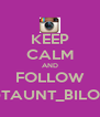 KEEP CALM AND FOLLOW @TAUNT_BILOXI - Personalised Poster A4 size