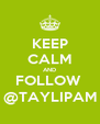 KEEP CALM AND FOLLOW  @TAYLIPAM - Personalised Poster A4 size