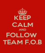 KEEP CALM AND FOLLOW  TEAM F.O.B - Personalised Poster A4 size