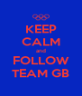 KEEP CALM and FOLLOW TEAM GB - Personalised Poster A4 size