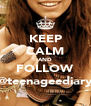 KEEP CALM AND FOLLOW @teenageediary - Personalised Poster A4 size
