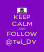 KEEP CALM AND FOLLOW @Tel_DV  - Personalised Poster A4 size