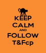 KEEP CALM AND FOLLOW T&Fcp - Personalised Poster A4 size