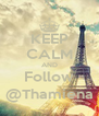 KEEP CALM AND Follow @Thamiena - Personalised Poster A4 size