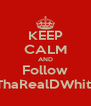 KEEP CALM AND Follow ThaRealDWhitt - Personalised Poster A4 size