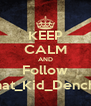 KEEP CALM AND Follow That_Kid_Dench_ - Personalised Poster A4 size