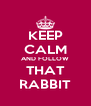 KEEP CALM AND FOLLOW THAT RABBIT - Personalised Poster A4 size