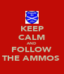 KEEP CALM AND FOLLOW THE AMMOS  - Personalised Poster A4 size