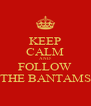 KEEP CALM AND FOLLOW THE BANTAMS - Personalised Poster A4 size