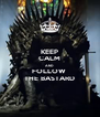 KEEP CALM AND FOLLOW  THE BASTARD - Personalised Poster A4 size
