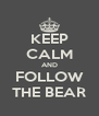 KEEP CALM AND FOLLOW THE BEAR - Personalised Poster A4 size