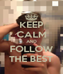 KEEP CALM AND FOLLOW THE BEST - Personalised Poster A4 size