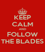 KEEP CALM AND FOLLOW THE BLADES - Personalised Poster A4 size