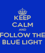KEEP CALM AND FOLLOW THE BLUE LIGHT - Personalised Poster A4 size