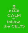 KEEP CALM AND follow  the CELTS - Personalised Poster A4 size