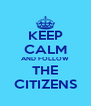 KEEP CALM AND FOLLOW THE CITIZENS - Personalised Poster A4 size