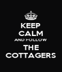 KEEP CALM AND FOLLOW THE COTTAGERS - Personalised Poster A4 size