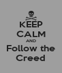 KEEP CALM AND Follow the Creed - Personalised Poster A4 size