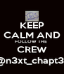 KEEP CALM AND FOLLOW THE  CREW @n3xt_chapt3r - Personalised Poster A4 size