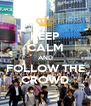KEEP CALM AND FOLLOW THE CROWD - Personalised Poster A4 size