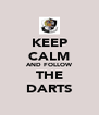 KEEP CALM AND FOLLOW THE DARTS - Personalised Poster A4 size