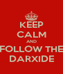 KEEP CALM AND FOLLOW THE DARXIDE - Personalised Poster A4 size