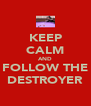 KEEP CALM AND FOLLOW THE DESTROYER - Personalised Poster A4 size