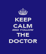 KEEP CALM AND FOLLOW THE DOCTOR - Personalised Poster A4 size