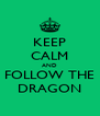 KEEP CALM AND FOLLOW THE DRAGON - Personalised Poster A4 size
