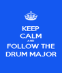 KEEP CALM AND FOLLOW THE DRUM MAJOR - Personalised Poster A4 size