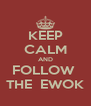 KEEP CALM AND FOLLOW  THE  EWOK - Personalised Poster A4 size